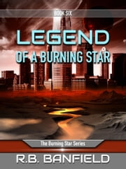 Legend of a Burning Star: Book Six: The Burning Star Series ebook by RB Banfield