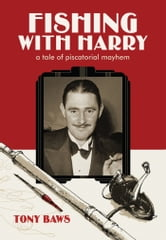Fishing with Harry - A tale of piscatorial mayhem ebook by Tony Baws