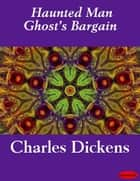 Haunted Man Ghost's Bargain ebook by Charles Dickens