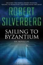 Sailing to Byzantium ebook door Robert Silverberg