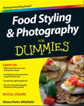Food Styling and Photography For Dummies ebook by Alison Parks-Whitfield
