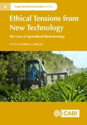 Ethical Tensions from New Technology - The Case of Agricultural Biotechnology ebook by Harvey S James, Jr, Philipp Aerni,...