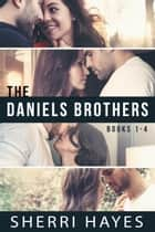 Daniels Brothers Books 1-4 ebook by Sherri Hayes