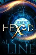 Hexad: The Factory - A mind-blowing Time Travel Thriller ebook by