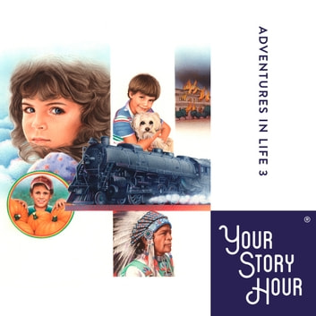 Adventures in Life: Album 03 audiobook by Your Story Hour
