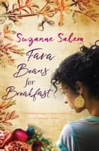 Fava Beans For Breakfast ebook by Suzanne Salem