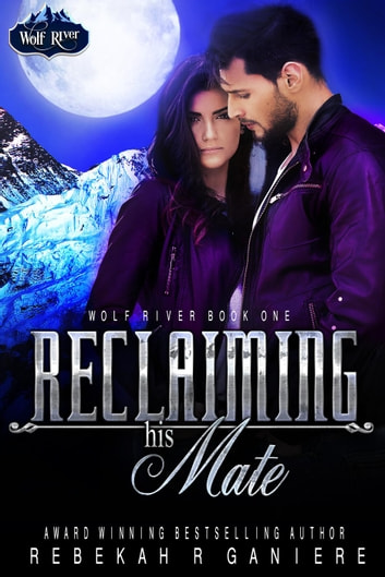 Reclaiming his Mate - Wolf River, #3 ebook by Rebekah R. Ganiere