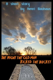 The Night the Old Man Kicked the Bucket ebook by Henri Bauhaus