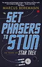 Set Phasers to Stun - 50 Years of Star Trek eBook by Marcus Berkmann