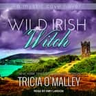 Wild Irish Witch audiobook by Tricia O'Malley