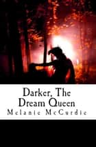 Darker, The Dream Queen ebook by Melanie McCurdie