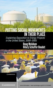 Putting Social Movements in their Place - Explaining Opposition to Energy Projects in the United States, 2000–2005 ebook by Professor Doug McAdam,Hilary Boudet