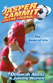 Jasper Zammit Soccer Legend 1: The Game Of Life ebook by Deborah Abela