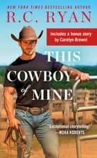 This Cowboy of Mine - Includes a Bonus Novella ebook by R.C. Ryan