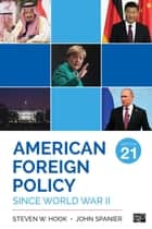 American Foreign Policy Since World War II ebook by Steven W. Hook, John W. Spanier