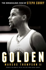 Golden - The Miraculous Rise of Steph Curry ebook by Marcus Thompson