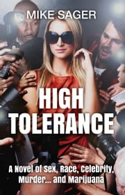 High Tolerance - A Novel of Sex, Race, Celebrity, Murder… and Marijuana ebook by Mike Sager