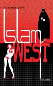 A Tale of Two Cultures: Islam and the West ebook by Mark Walia
