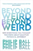 Beyond Weird eBook by Philip Ball