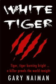 White Tiger: A Killer Prowls the World Tonight ebook by Gary Naiman
