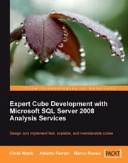 Expert Cube Development with Microsoft SQL Server 2008 Analysis Services ebook by Alberto Ferrari