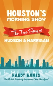 Houston's Morning Show - The True Story of Hudson & Harrigan ebook by Randy Hames