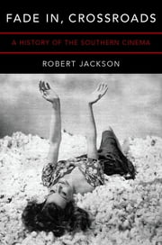 Fade In, Crossroads - A History of the Southern Cinema ebook by Robert Jackson