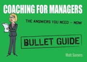Coaching for Managers: Bullet Guide ebook by Matt Somers