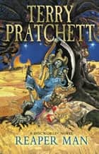 Reaper Man - (Discworld Novel 11) ebook by Terry Pratchett