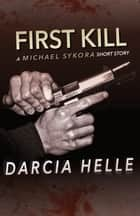 The First Kill ebook by Darcia Helle