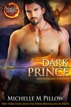 Dark Prince - Dragon Lords Anniversary Edition ebook by Michelle M. Pillow