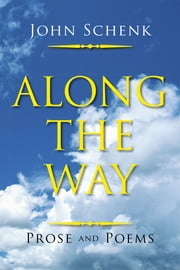 Along the way - Prose and Poems ebook by John Schenk