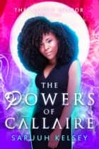 The Powers of Callaire ebook by Saruuh Kelsey