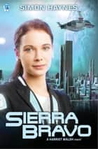 Sierra Bravo - Book 3 in the Harriet Walsh series ebook by Simon Haynes