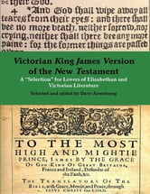 "Victorian King James Version of the New Testament: A ""Selection"" for Lovers of Elizabethan and Victorian Literature ebook by Dave Armstrong"