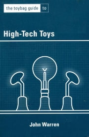 The Toybag Guide to High-Tech Toys ebook by John Warren