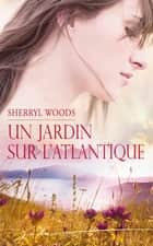 Un jardin sur l'Atlantique - T2 - Chesapeake Shores ebook by Sherryl Woods