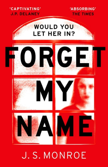 Forget My Name - A gripping thriller with a shocking twist from the bestselling author of Find Me ebook by J.S. Monroe