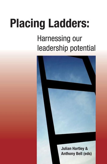 Placing ladders - Harnessing our leadersHiP Potential ebook by Julian  Harley,Anthony Bell