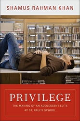Privilege - The Making of an Adolescent Elite at St. Paul's School ebook by Shamus Rahman Khan