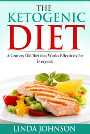 The Ketogenic Diet - A Century Old Diet that Works Effectively for Patients and Non-Patients Alike! ebook by Linda Johnson