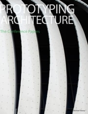 Prototyping Architecture - The Conference Papers ebook by Michael Stacey