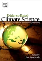Evidence-Based Climate Science - Data Opposing CO2 Emissions as the Primary Source of Global Warming ebook by Don Easterbrook
