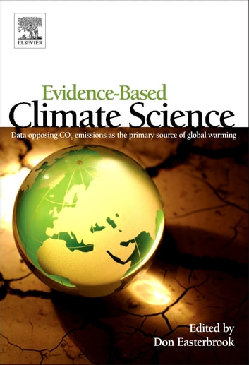 Evidence-Based Climate Science - Data Opposing CO2 Emissions as the Primary Source of Global Warming ebook by