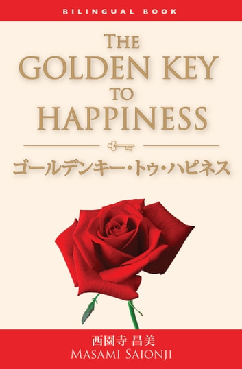 The Golden Key to Happiness / ゴールデンキー・トゥ・ハピネス:Bilingual Book ebook by Masami Saionji