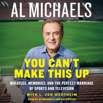 You Can't Make This Up - Miracles, Memories, and the Perfect Marriage of Sports and Television audiobook by Al Michaels,L. Jon Wertheim
