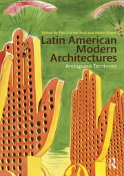 Latin American Modern Architectures - Ambiguous Territories ebook by Patricio del Real,Helen Gyger
