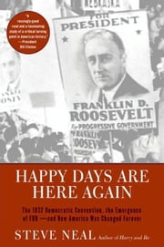 Happy Days Are Here Again - The 1932 Democratic Convention, the Emergence of FDR--and How America Was Changed Forever ebook by Steven Neal