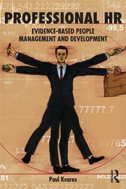 Professional HR - Evidence- Based People Management and Development ebook by Paul Kearns