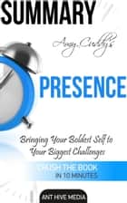 Amy Cuddy's Presence: Bringing Your Boldest Self to Your Biggest Challenges Summary ebook by Ant Hive Media